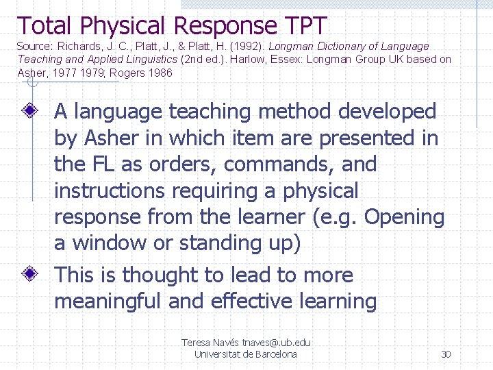 Total Physical Response TPT Source: Richards, J. C. , Platt, J. , & Platt,