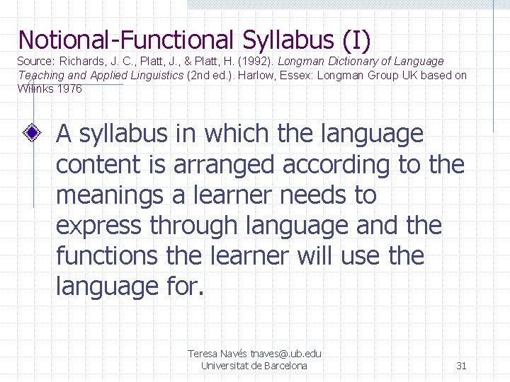 Notional-Functional Syllabus (I) Source: Richards, J. C. , Platt, J. , & Platt, H.