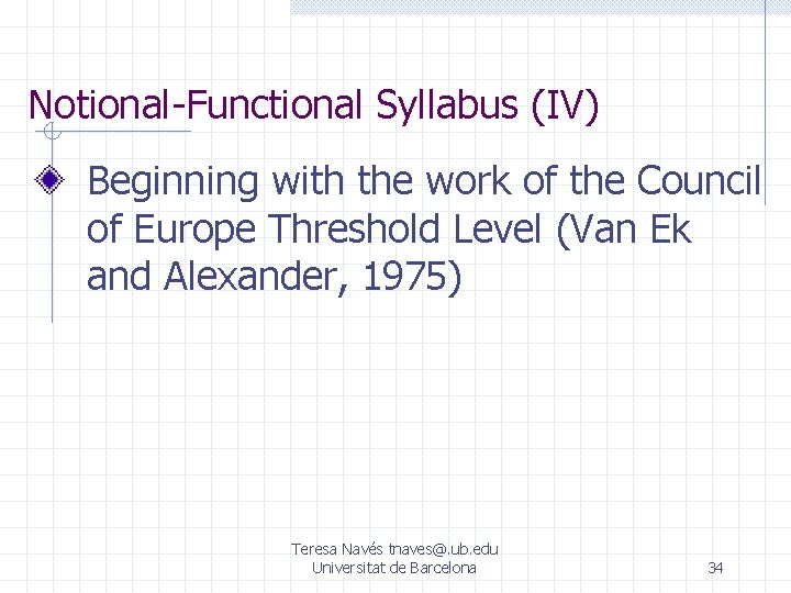 Notional-Functional Syllabus (IV) Beginning with the work of the Council of Europe Threshold Level