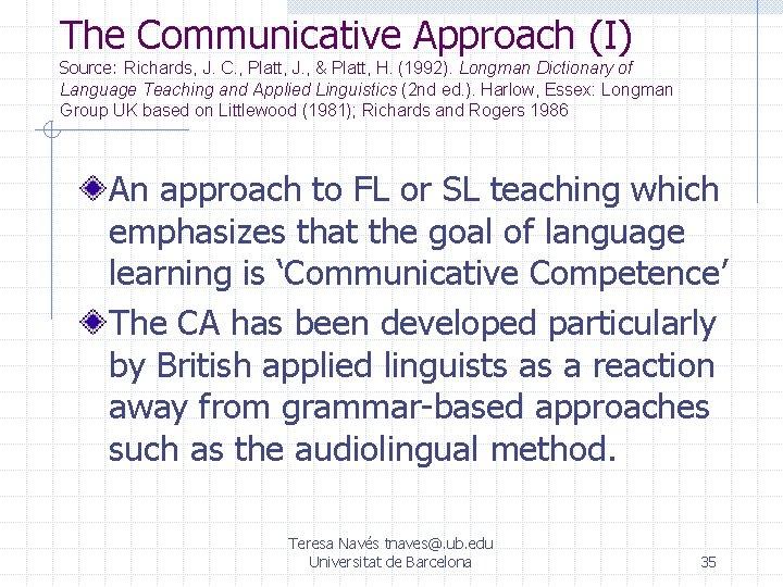 The Communicative Approach (I) Source: Richards, J. C. , Platt, J. , & Platt,