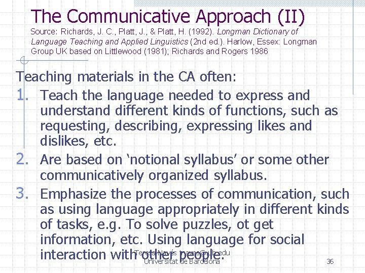 The Communicative Approach (II) Source: Richards, J. C. , Platt, J. , & Platt,