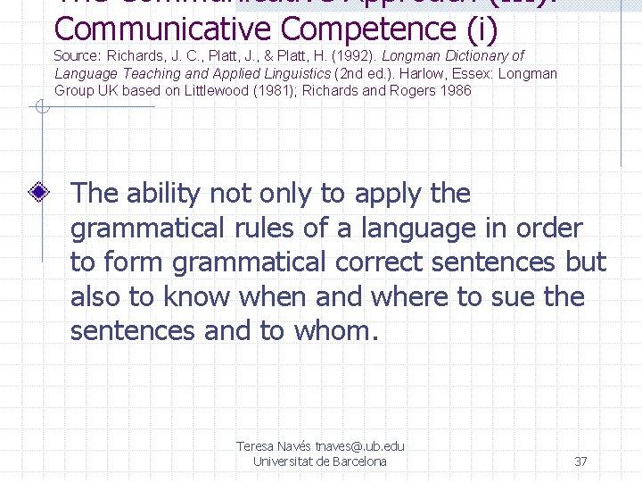 The Communicative Approach (III): Communicative Competence (i) Source: Richards, J. C. , Platt, J.