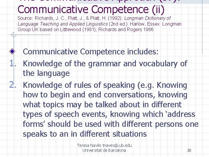 The Communicative Approach (IV): Communicative Competence (ii) Source: Richards, J. C. , Platt, J.
