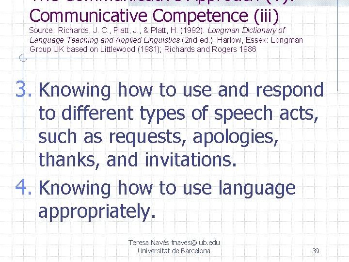 The Communicative Approach (V): Communicative Competence (iii) Source: Richards, J. C. , Platt, J.