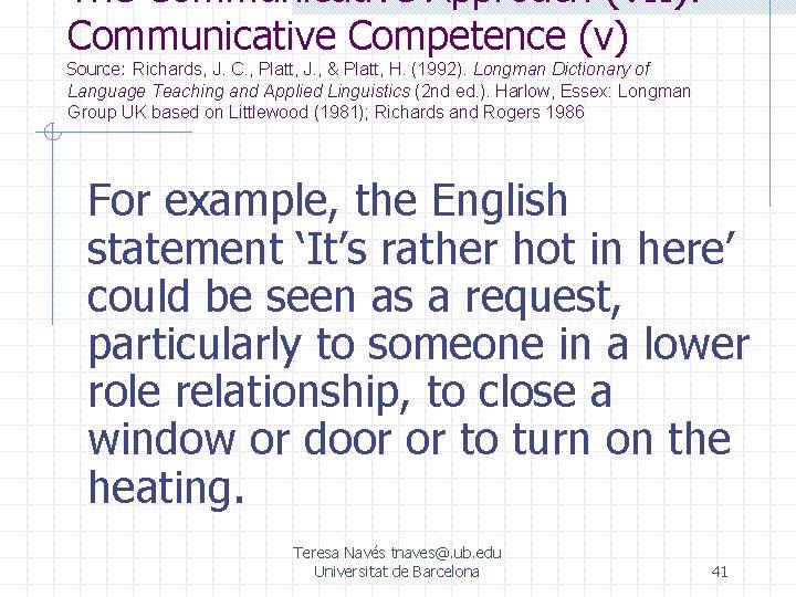 The Communicative Approach (VII): Communicative Competence (v) Source: Richards, J. C. , Platt, J.