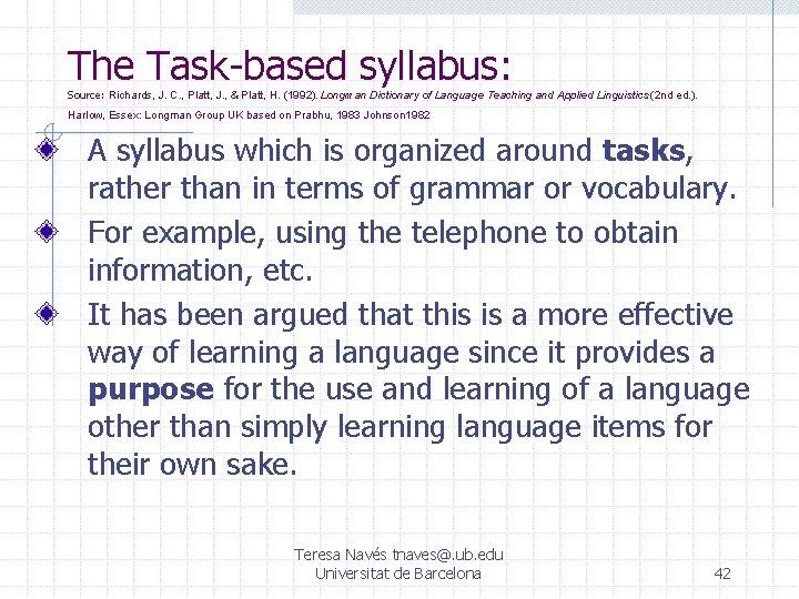 The Task-based syllabus: Source: Richards, J. C. , Platt, J. , & Platt, H.