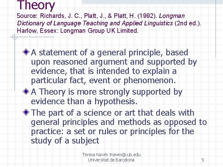 Theory Source: Richards, J. C. , Platt, J. , & Platt, H. (1992). Longman