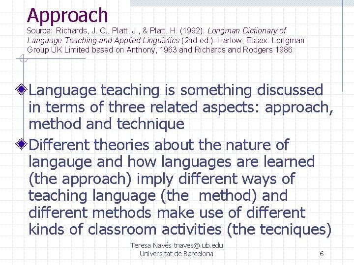 Approach Source: Richards, J. C. , Platt, J. , & Platt, H. (1992). Longman