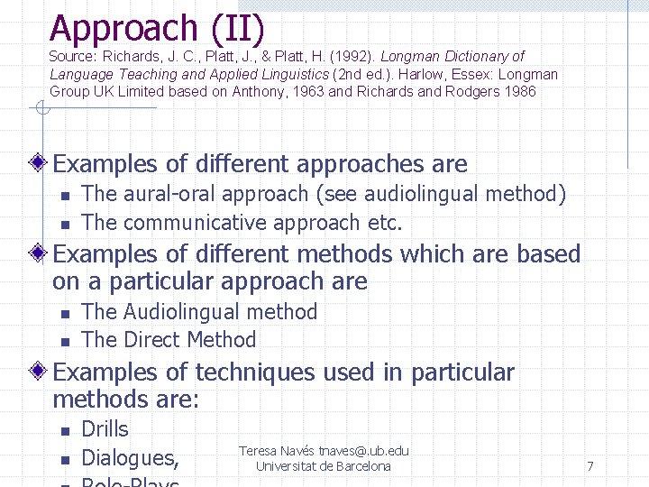 Approach (II) Source: Richards, J. C. , Platt, J. , & Platt, H. (1992).