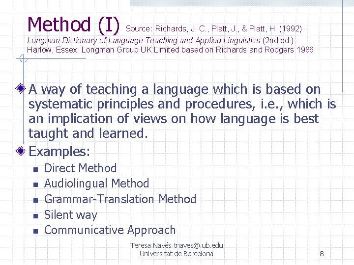 Method (I) Source: Richards, J. C. , Platt, J. , & Platt, H. (1992).