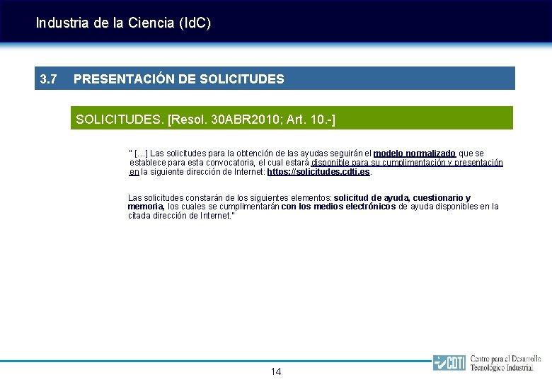 Industria de la Ciencia (Id. C) 3. 7 PRESENTACIÓN DE SOLICITUDES. [Resol. 30 ABR