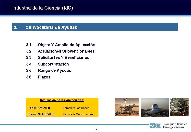 Industria de la Ciencia (Id. C) 3. Convocatoria de Ayudas 3. 1 Objeto Y