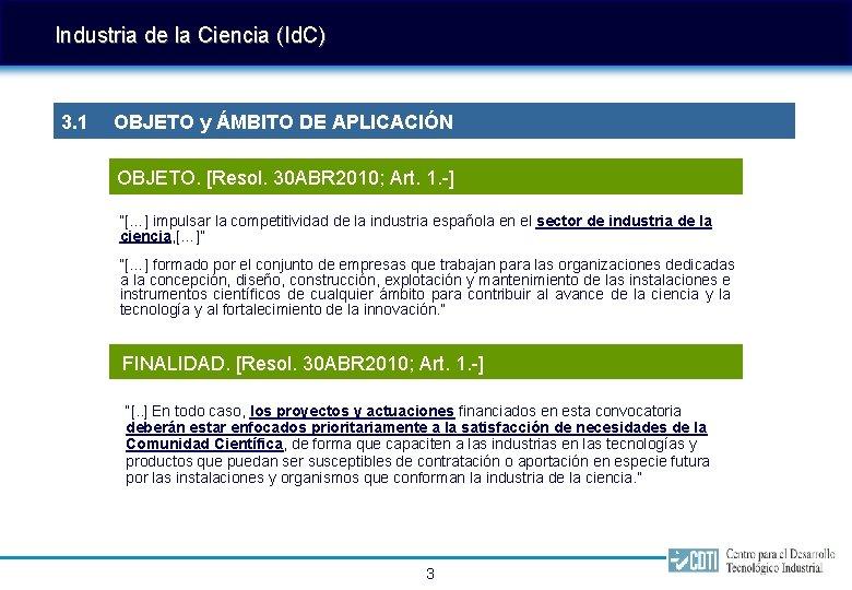 Industria de la Ciencia (Id. C) 3. 1 OBJETO y ÁMBITO DE APLICACIÓN OBJETO.