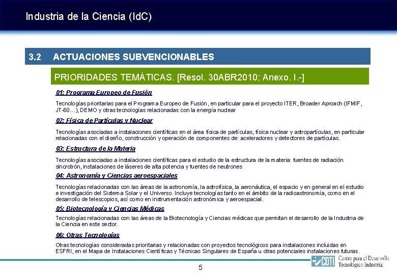 Industria de la Ciencia (Id. C) 3. 2 ACTUACIONES SUBVENCIONABLES PRIORIDADES TEMÁTICAS. [Resol. 30