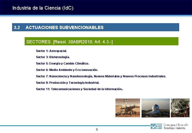 Industria de la Ciencia (Id. C) 3. 2 ACTUACIONES SUBVENCIONABLES SECTORES. [Resol. 30 ABR