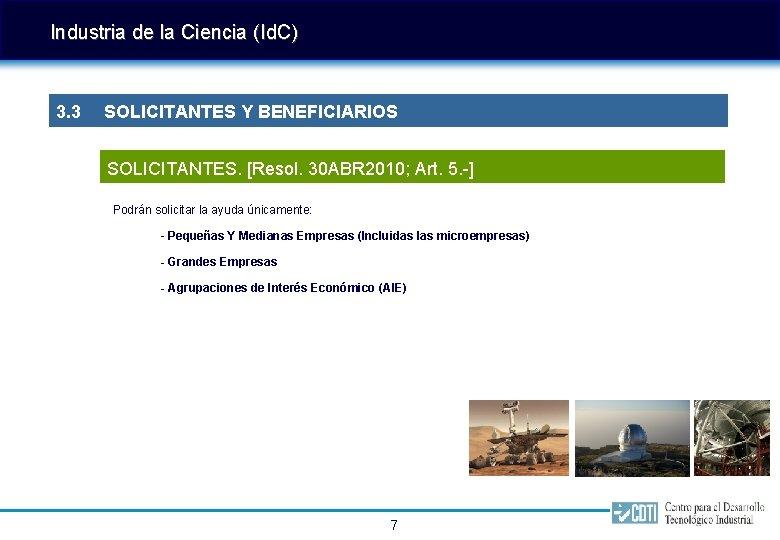 Industria de la Ciencia (Id. C) 3. 3 SOLICITANTES Y BENEFICIARIOS SOLICITANTES. [Resol. 30