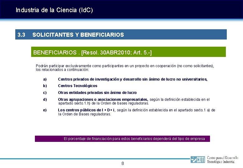 Industria de la Ciencia (Id. C) 3. 3 SOLICITANTES Y BENEFICIARIOS. [Resol. 30 ABR