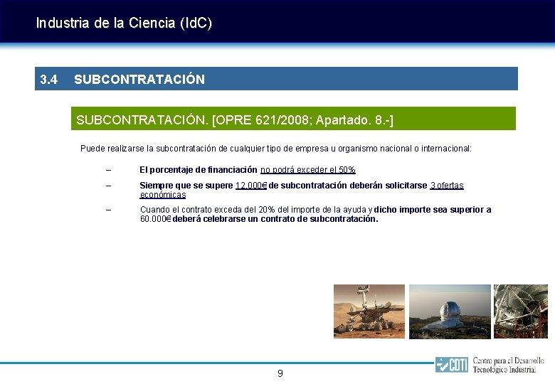 Industria de la Ciencia (Id. C) 3. 4 SUBCONTRATACIÓN. [OPRE 621/2008; Apartado. 8. -]