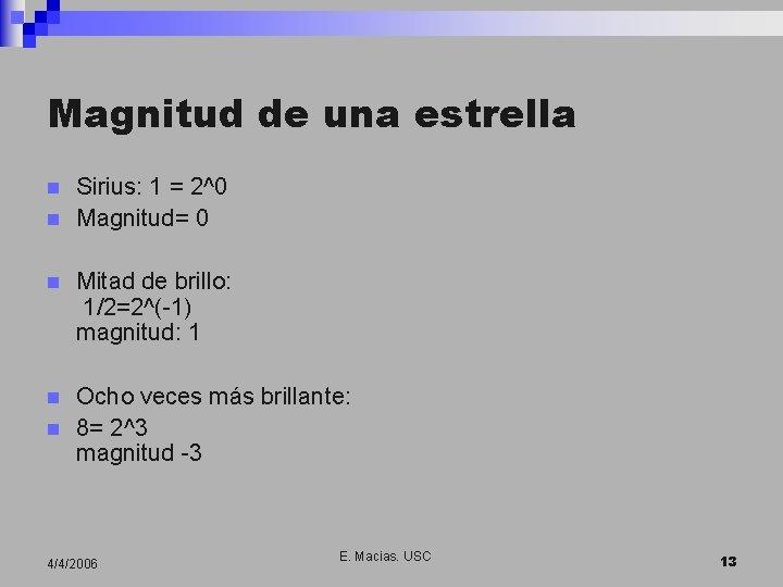 Magnitud de una estrella n n Sirius: 1 = 2^0 Magnitud= 0 n Mitad