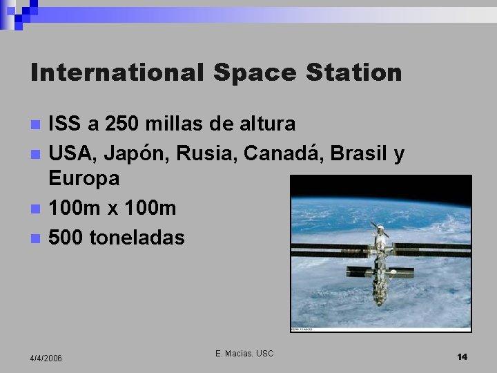 International Space Station n n ISS a 250 millas de altura USA, Japón, Rusia,