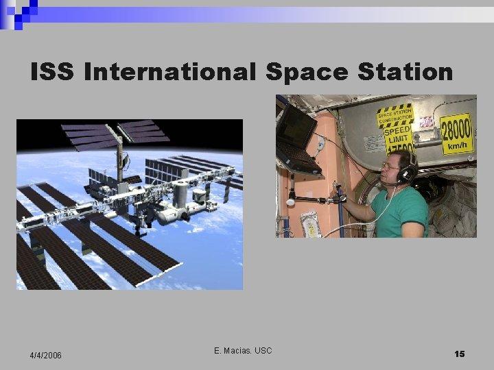 ISS International Space Station 4/4/2006 E. Macias. USC 15
