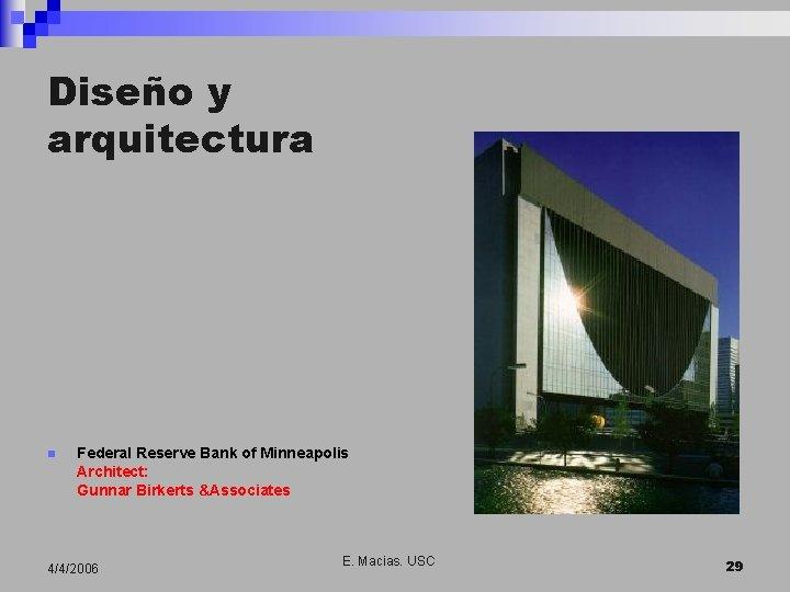Diseño y arquitectura n Federal Reserve Bank of Minneapolis Architect: Gunnar Birkerts &Associates 4/4/2006
