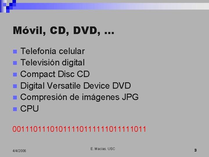 Móvil, CD, DVD, … n n n Telefonía celular Televisión digital Compact Disc CD