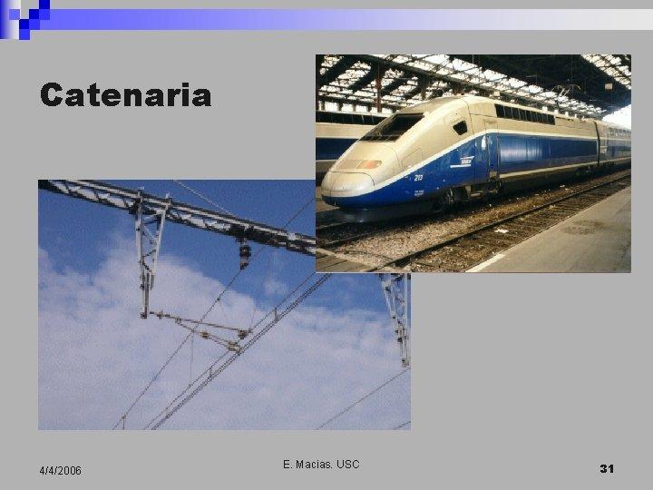 Catenaria 4/4/2006 E. Macias. USC 31