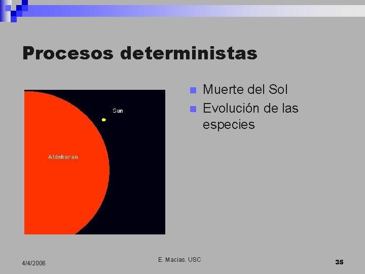 Procesos deterministas n n 4/4/2006 E. Macias. USC Muerte del Sol Evolución de las