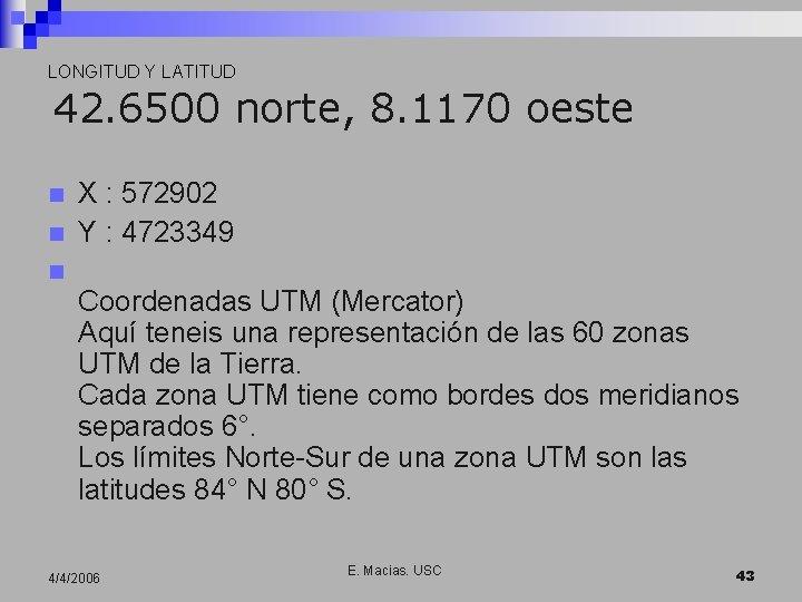 LONGITUD Y LATITUD 42. 6500 norte, 8. 1170 oeste n n X : 572902