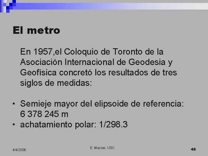 El metro En 1957, el Coloquio de Toronto de la Asociación Internacional de Geodesia