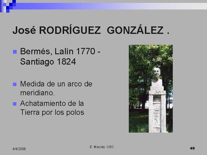 José RODRÍGUEZ GONZÁLEZ. n Bermés, Lalín 1770 Santiago 1824 n Medida de un arco