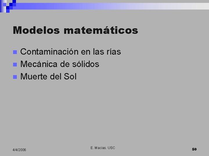 Modelos matemáticos n n n Contaminación en las rías Mecánica de sólidos Muerte del