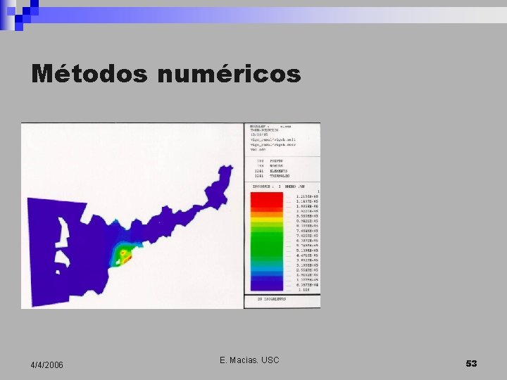 Métodos numéricos 4/4/2006 E. Macias. USC 53