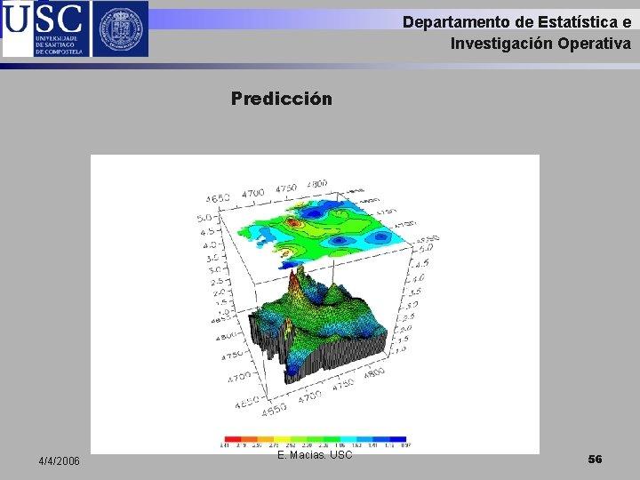 Departamento de Estatística e Investigación Operativa Predicción 4/4/2006 E. Macias. USC 56
