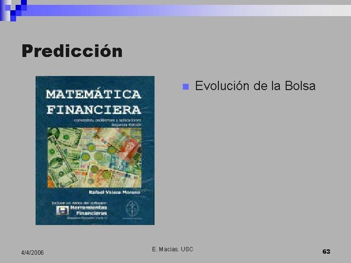 Predicción n 4/4/2006 E. Macias. USC Evolución de la Bolsa 63