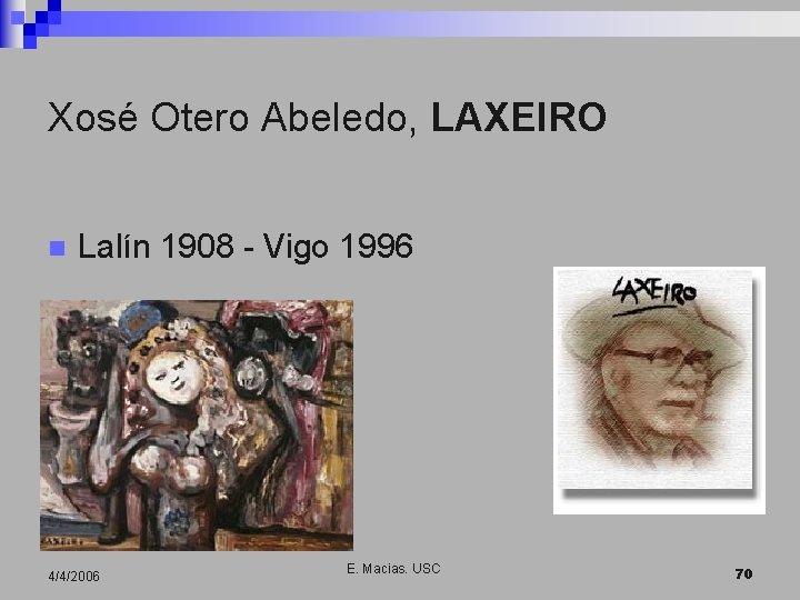 Xosé Otero Abeledo, LAXEIRO n Lalín 1908 - Vigo 1996 4/4/2006 E. Macias. USC