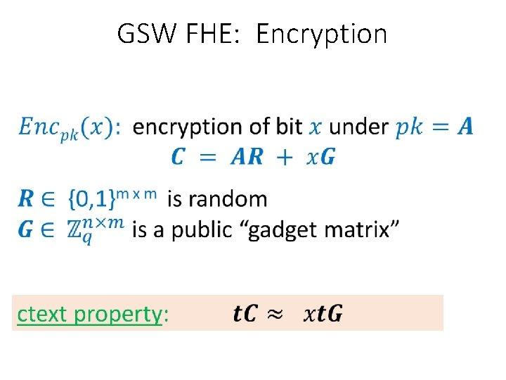 GSW FHE: Encryption