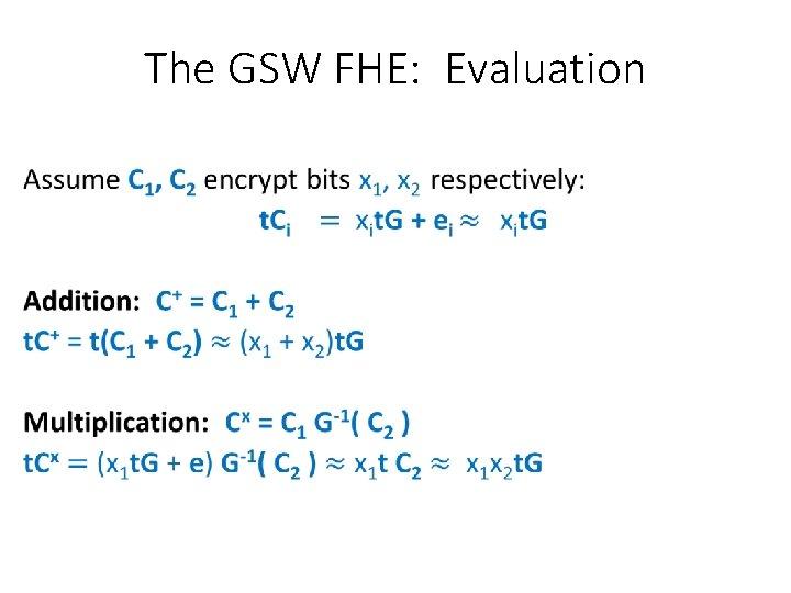 The GSW FHE: Evaluation •