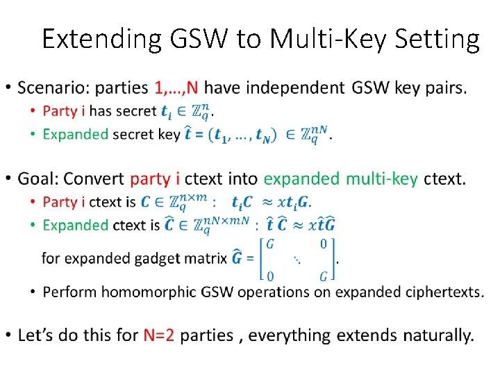 Extending GSW to Multi-Key Setting •