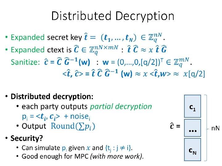 Distributed Decryption • c 1 … c. N n. N
