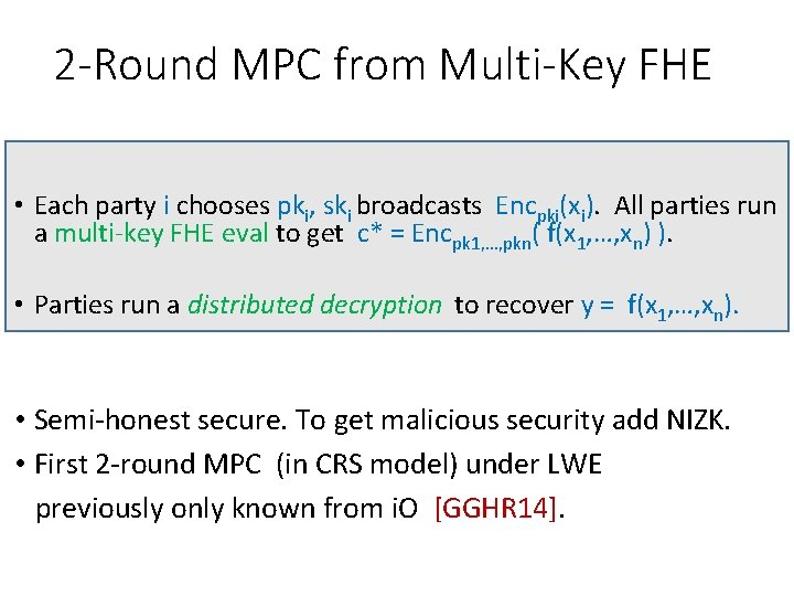 2 -Round MPC from Multi-Key FHE • Each party i chooses pki, ski broadcasts
