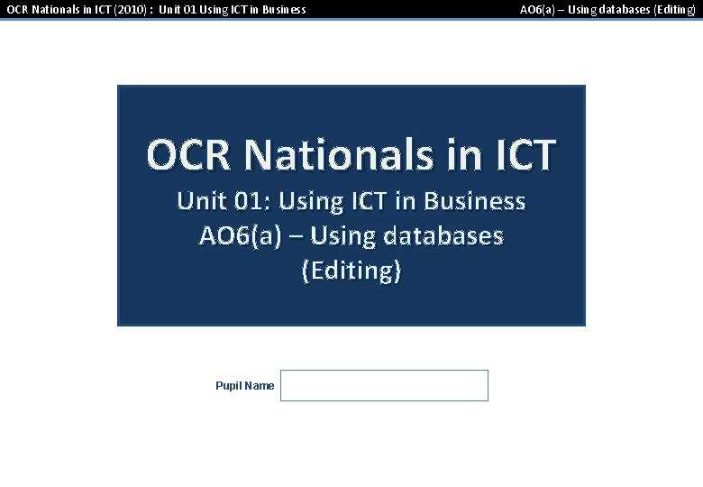 OCR Nationals in ICT (2010) : Unit 01 Using ICT in Business AO 6(a)