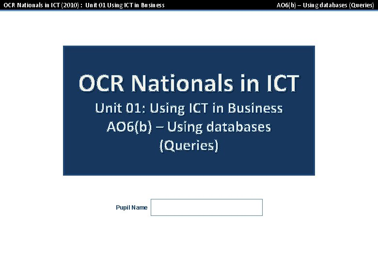 OCR Nationals in ICT (2010) : Unit 01 Using ICT in Business AO 6(b)