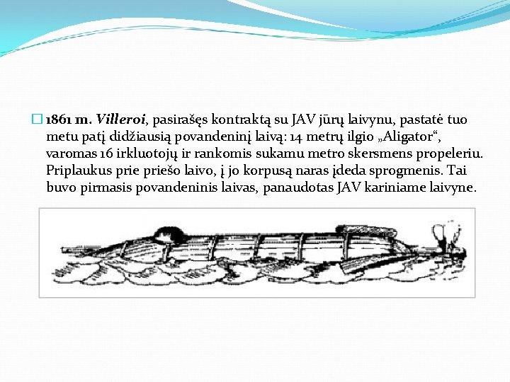 � 1861 m. Villeroi, pasirašęs kontraktą su JAV jūrų laivynu, pastatė tuo metu patį