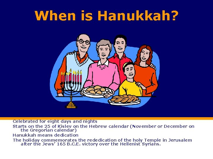 When is Hanukkah? Celebrated for eight days and nights Starts on the 25 of