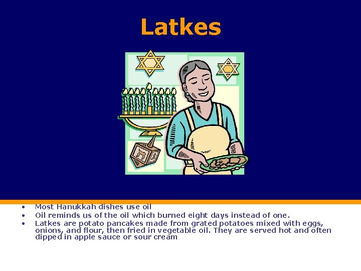 Latkes • • • Most Hanukkah dishes use oil Oil reminds us of the