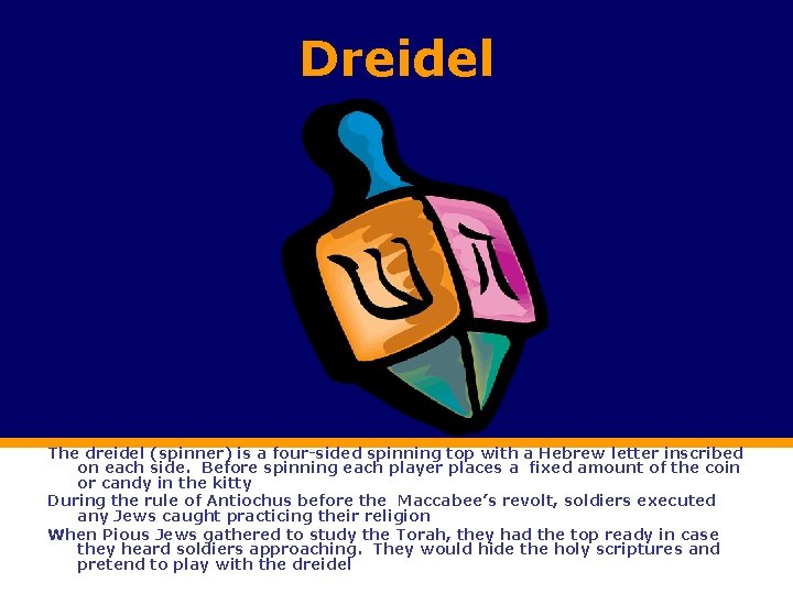 Dreidel The dreidel (spinner) is a four-sided spinning top with a Hebrew letter inscribed