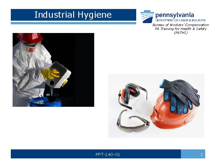 Industrial Hygiene Bureau of Workers' Compensation PA Training for Health & Safety (PATHS) PPT-140
