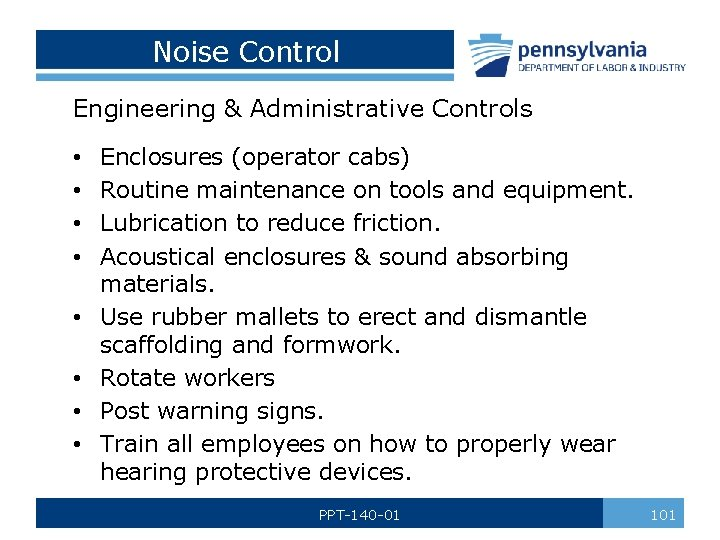 Noise Control Engineering & Administrative Controls • • Enclosures (operator cabs) Routine maintenance on